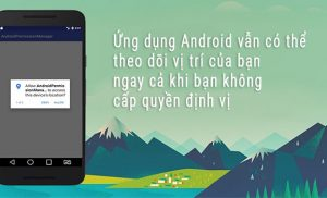 Ứng dụng Android vẫn có thể theo dõi vị trí của bạn ngay cả khi bạn không cấp quyền định vị